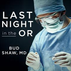 Last Night in the OR by Bud Shaw audiobook