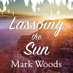 Lassoing the Sun by Mark Woods audiobook
