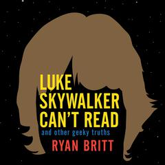 Luke Skywalker Can't Read by Ryan Britt audiobook