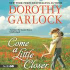 Come a Little Closer by Dorothy Garlock