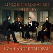Lincoln's Greatest Journey by  Noah Andre Trudeau audiobook