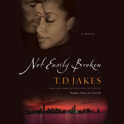 Not Easily Broken by T. D. Jakes audiobook