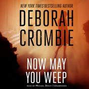 Now May You Weep by  Deborah Crombie audiobook