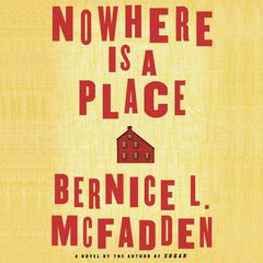 Nowhere Is a Place by Bernice L. McFadden audiobook