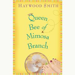 Queen Bee of Mimosa Branch by Haywood Smith audiobook