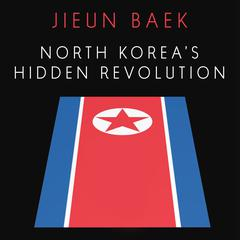 North Korea's Hidden Revolution by Jieun Baek audiobook