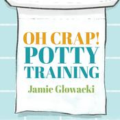 Oh Crap! Potty Training by  Jamie Glowacki audiobook