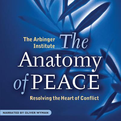 The Anatomy of Peace Audiobook by the Arbinger Institute at Library