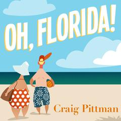 Oh, Florida! by Craig Pittman audiobook
