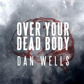Over Your Dead Body by  Dan Wells audiobook