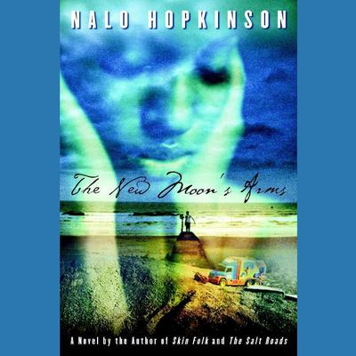 The New Moon's Arms by Nalo Hopkinson audiobook