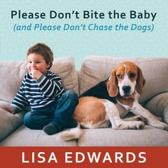 Please Don't Bite the Baby (and Please Don't Chase the Dogs) by Lisa Edwards audiobook
