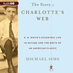 The Story of Charlotte's Web by Michael Sims audiobook