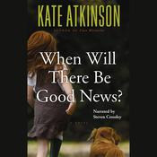 When Will There Be Good News? by  Kate Atkinson audiobook