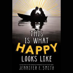 This Is What Happy Looks Like by Jennifer E. Smith audiobook