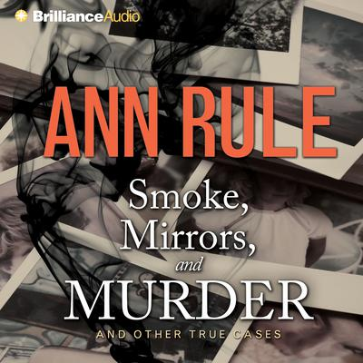 Smoke, Mirrors, and Murder by Ann Rule audiobook