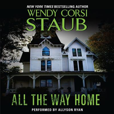 All the Way Home by Wendy Corsi Staub audiobook