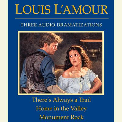 There's Always a Trail / Home in the Valley / Monument Rock by Louis L'Amour audiobook
