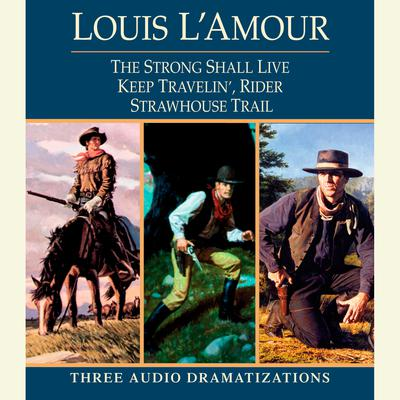 Strong Shall Live / Keep Travelin' Rider / Strawhouse Trail by Louis L'Amour audiobook