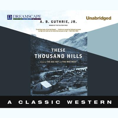 These Thousand Hills by A. B. Guthrie audiobook