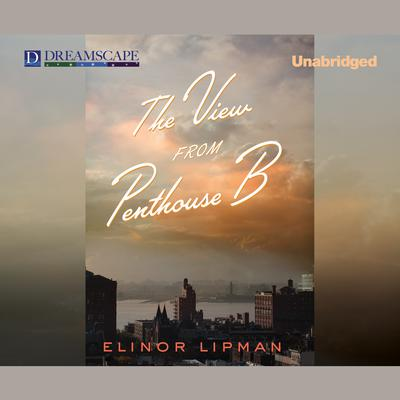 The View from Penthouse B by Elinor Lipman audiobook