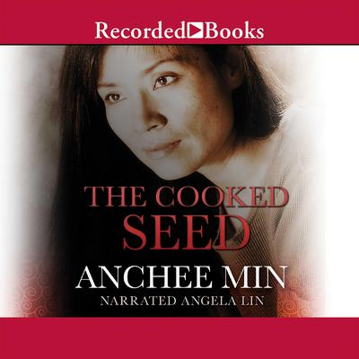 The Cooked Seed by Anchee Min audiobook