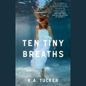 Ten Tiny Breaths by  K. A. Tucker audiobook