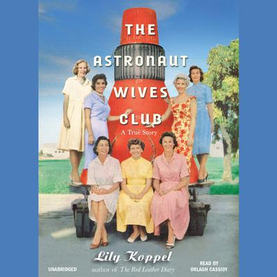 The Astronaut Wives Club by Lily Koppel audiobook
