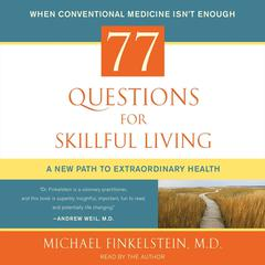 77 Questions for Skillful Living by Michael Finkelstein audiobook
