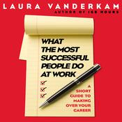 What the Most Successful People Do at Work by  Laura Vanderkam audiobook