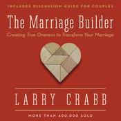 The Marriage Builder by  Lawrence J. Crabb Jr. PhD audiobook