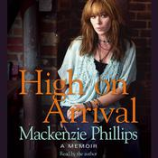 High On Arrival by  Mackenzie Phillips audiobook