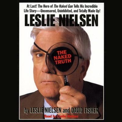 Leslie Nielsen's The Naked Truth by Leslie Nielsen audiobook