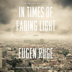 In Times of Fading Light by Eugen Ruge audiobook