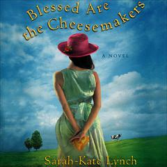 Blessed Are the Cheesemakers by Sarah-Kate Lynch audiobook