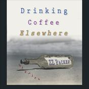 Drinking Coffee Elsewhere by  Z. Z. Packer audiobook