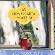 La Vida Secreta de las Abejas by  Sue Monk Kidd audiobook