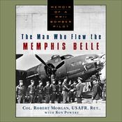 The Man Who Flew The Memphis Belle by  Col. Robert Morgan audiobook