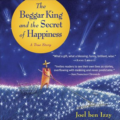 The Beggar King and the Secret of Happiness by Joel ben Izzy audiobook