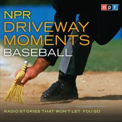 NPR Driveway Moments Baseball by NPR audiobook