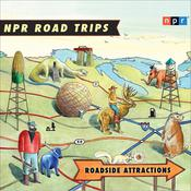 NPR Road Trips: Roadside Attractions by  NPR audiobook