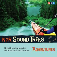 NPR Sound Treks: Adventures by NPR audiobook