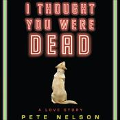 I Thought You Were Dead by  Pete Nelson audiobook