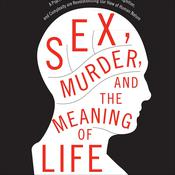 Sex, Murder, and the Meaning of Life by  Douglas T. Kenrick audiobook