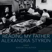 Reading My Father by  Alexandra Styron audiobook