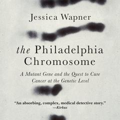 The Philadelphia Chromosome by Jessica Wapner audiobook