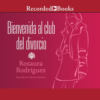 Bienvenida al club del divorcio (Welcome to the Divorce Club) by Rosaura Rodríguez audiobook