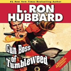 Gun Boss of Tumbleweed by L. Ron Hubbard audiobook