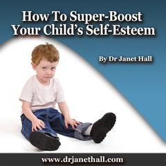 How to Super-Boost Your Child's Self-Esteem