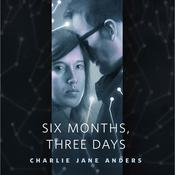 Six Months, Three Days by  Charlie Jane Anders audiobook